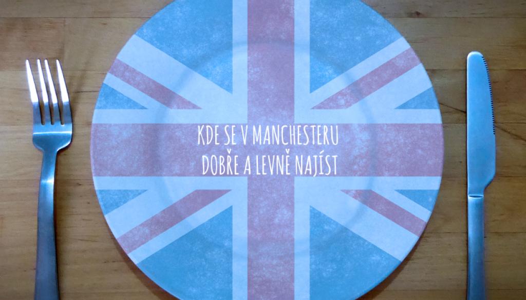 Kde se v Manchesteru dobře a levně najíst