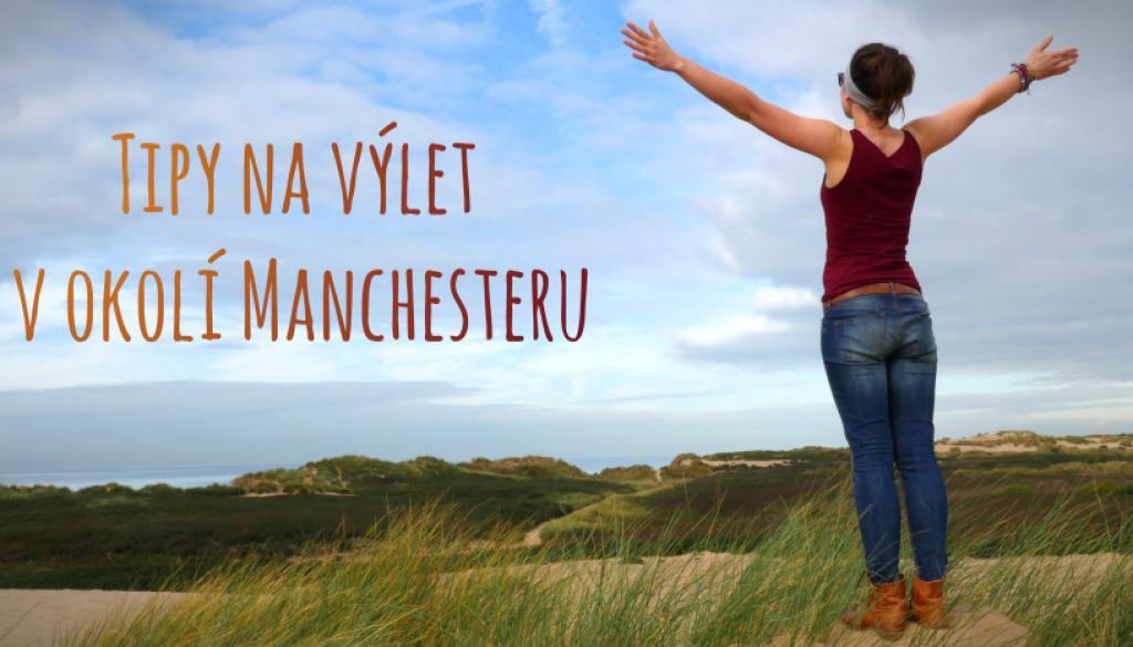 Tipy na výlet v okolí Manchesteru